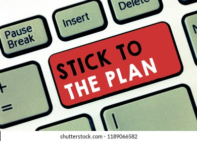 Conceptual hand writing showing Stick To The Plan. Business photo text To adhere to some plan and not deviate from it Follow