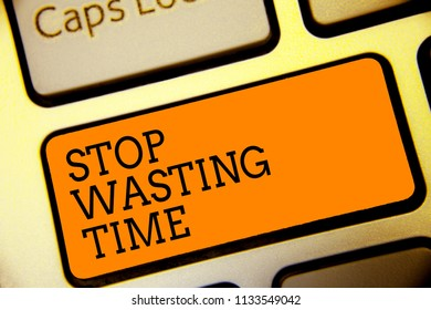 Conceptual hand writing showing Stop Wasting Time. Business photo text Organizing Management Schedule lets do it Start Now Button alphabets script keyboard text idea computer symbol notice.