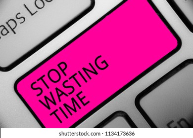 Conceptual hand writing showing Stop Wasting Time. Business photo showcasing Organizing Management Schedule lets do it Start Now Text script message button symbol typing keyboard idea.