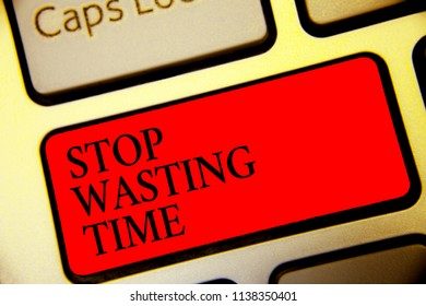 Conceptual hand writing showing Stop Wasting Time. Business photo text Organizing Management Schedule lets do it Start Now Symbol computer idea script capital typing keyboard input button.