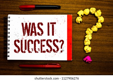 Conceptual hand writing showing Was It Success Question. Business photo text Happy feeling after achieving success in life Marker notepad nice art ask crumpled papers mistakes several tries.