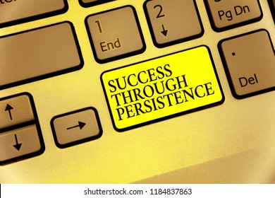 Conceptual hand writing showing Success Through Persistence. Business photo showcasing never give up in order to reach achieve dreams Keyboard yellow key Intention computing reflection document.