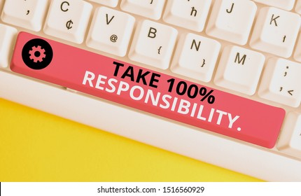 Conceptual hand writing showing Take 100 Percent Responsibility. Business photo text be responsible for list of things objects to do White pc keyboard with note paper above the white background.