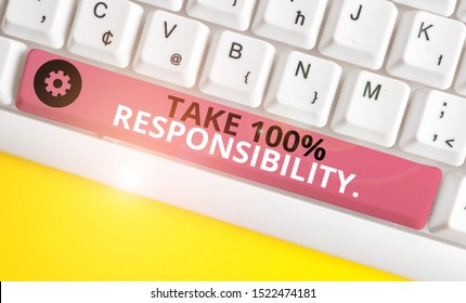 Conceptual hand writing showing Take 100 Percent Responsibility. Business photo text be fully accountable for your Actions and Thoughts White pc keyboard with note paper above the white background.