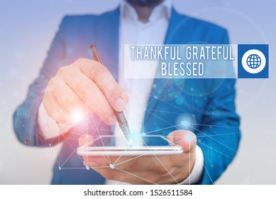 Conceptual hand writing showing Thankful Grateful Blessed. Business photo text Appreciation gratitude good mood attitude Male human wear formal suit presenting using smart device.