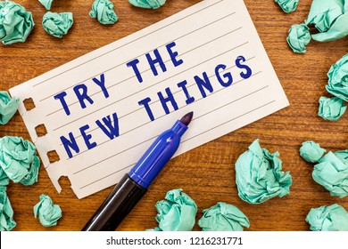 Conceptual hand writing showing Try The New Things. Business photo showcasing Breaks up Life Routine Learn some Innovative Skills