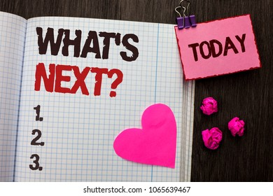 Conceptual hand writing showing What s Next Question. Business photo showcasing Asking Imagination Choice Solution Next Questionaire written on Notebook Book on wooden background Today Heart.