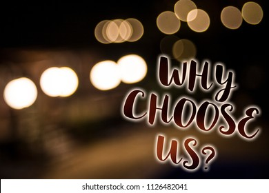 Conceptual hand writing showing Why Choose Us Question. Business photo showcasing reasons that you are best showing possibilities Nightlight enlighten reflection thoughts intentions memories.