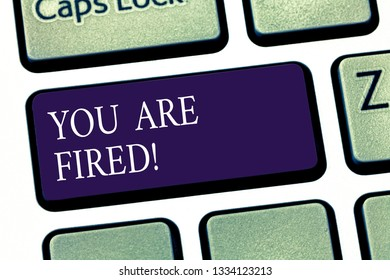 Conceptual hand writing showing You Are Fired. Business photo showcasing Getting out from the job and become jobless not end the career Keyboard key Intention to create computer message idea.