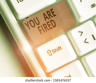 Conceptual hand writing showing You Are Fired. Business photo text Getting out from the job and become jobless not end the career.