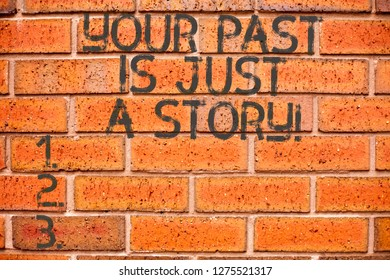 Conceptual hand writing showing Your Past Is Just A Story. Business photo showcasing Do not care about things that have happened.