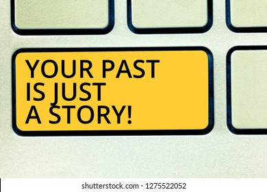 Conceptual hand writing showing Your Past Is Just A Story. Business photo text Do not care about things that have happened Keyboard key Intention to create computer message idea.