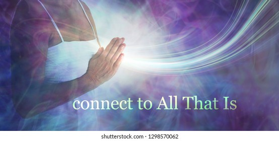 Connect to All that Is - Female torso in white dress with hand in prayer position against an ethereal energy field and the words CONNECT TO ALL THAT IS beneath