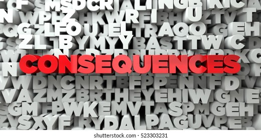 CONSEQUENCES -  Red text on typography background - 3D rendered royalty free stock image. This image can be used for an online website banner ad or a print postcard.