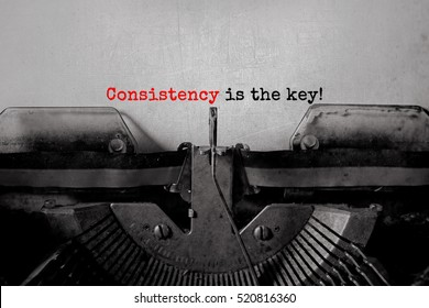 Consistency is the key! typed words on a vintage typewriter