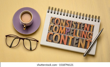consistent, compelling content -  recommendation for creativity, bloging and social media marketing - a word abstract in vintage letterpress wood type in a notebook, flat lay with coffee and glasses