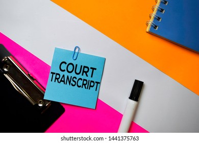 Court Transcript text on sticky notes with color office desk concept