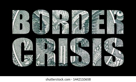 Crisis at the Border, Text and Money on Black Background.