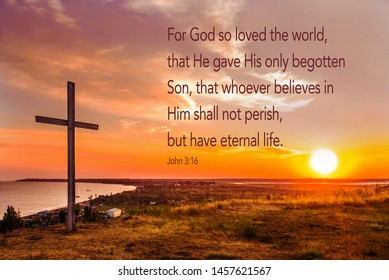 Crucifixion of Jesus Christ - Cross At Sunset. For God so loved the world that he gave his one and only son, that whoever believes in him shall not perish but have eternal life (John 3:16)