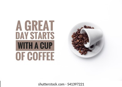 "A cup filled with coffee beans on white background and message ""A GREAT DAY STARTS WITH A CUP OF COFFEE"""