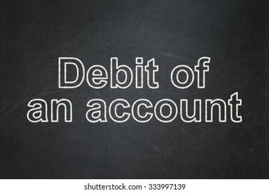 Currency concept: text Debit of An account on Black chalkboard background