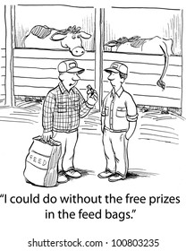 "The dairy farmer says to his hired hand, ""I could do without the free prizes in the feed bags""."