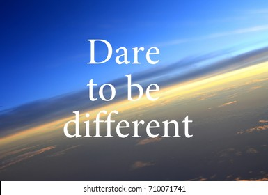 DARE TO BE DIFFERENT - motivation quote saying