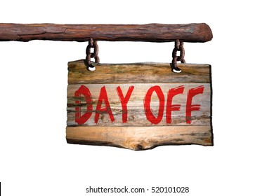 Day off motivational phrase sign on old wood with white background