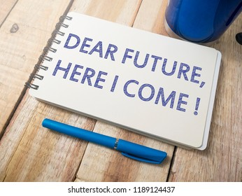 Dear Future Here I Come, business motivational inspirational quotes, words typography top view lettering concept
