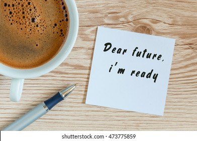 Dear Future, I'm Ready written on paper with pen and cup of morning coffee Business, technology, internet concept