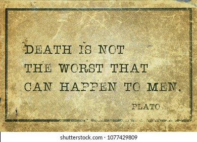 Death is not the worst that can happen to men - ancient Greek philosopher Plato quote printed on grunge vintage cardboard