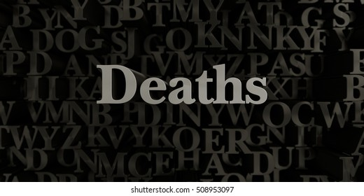Deaths - Stock image of 3D rendered metallic typeset headline illustration.  Can be used for an online banner ad or a print postcard.