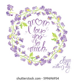 Decorative handdrawn floral round frame with sweet pea flowers, isolated on white background. Hand written calligraphic text Mom i love you so much. Holiday design element. Raster version