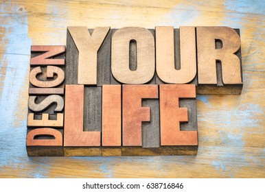 design your life - self development concept - word abstract in letterpress wood type printing blocks
