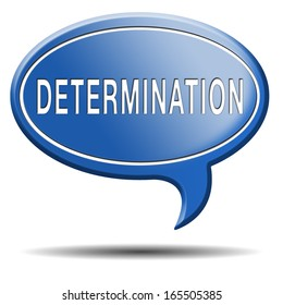 determination keep on trying, try again until you succeed, never give up hope for success. Persistence will pay off! Never stop or quit!