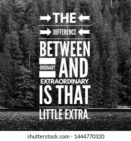 The Difference between ordinary and extraordinary is that little extra.Inspirational Quote.Best motivational quotes and sayings about life,wisdom,positive,Uplifting,empowering,success,Motivation.