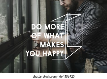 Do More of  What Makes You Happy Life Motivation Inspiration Word Graphic