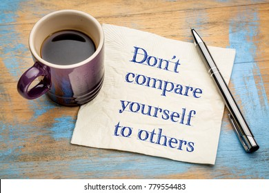 Do not compare yourself to others - handwriting on a napkin with a cup of espresso coffee