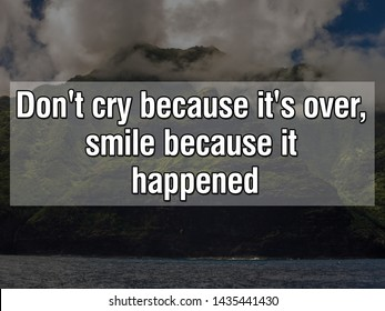 Do not cry because it is over smile because it happened.
