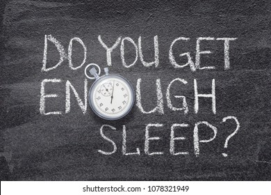 do you get enough sleep question handwritten on chalkboard with vintage precise stopwatch used instead of O