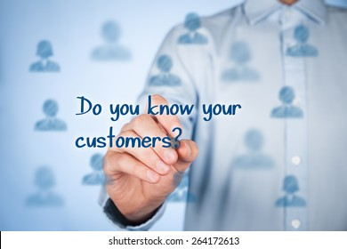 Do you know your customers? Typical marketing question.