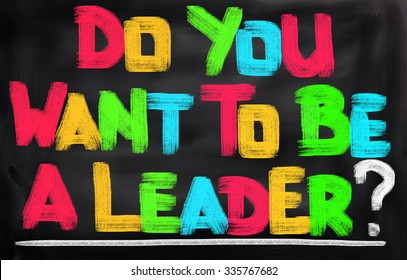 Do You Want To Be A Leader Concept