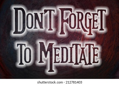 Don't Forget To Meditate Concept text