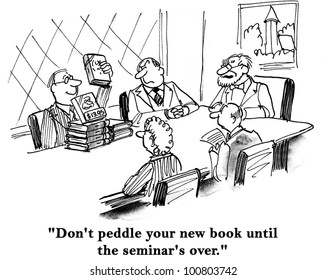 """Don't peddle your new book until the seminar's over."""