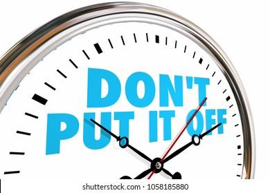 Dont Put It Off Procrastinate Act Now Clock Time 3d Illustration