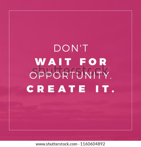 Dont Wait Opportunity Create It Quote Stock Photo Edit Now