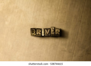 DRIVER - close-up of grungy vintage typeset word on metal backdrop. Royalty free stock - 3D rendered stock image.  Can be used for online banner ads and direct mail.