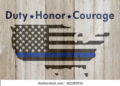 Duty Honor and Courage message, USA thin blue line flag on a map on a weathered wood background with text Duty Honor  Courage