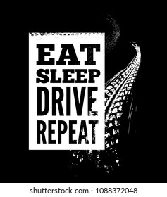 Eat sleep drive repeat text on tire tracks background