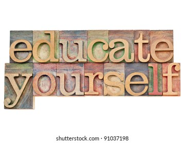 educate yourself - personal development concept - isolated text in vintage wood letterpress printing blocks stained by color inks